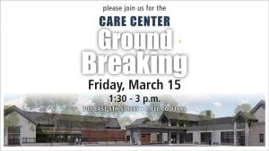 Care Center Breaks Ground Friday March 15