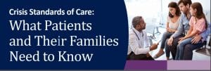 Crisis Standards of Care: What Patients and Their Families Need to Know